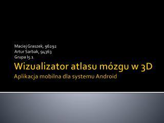 Wizualizator atlasu mózgu w 3D Aplikacja mobilna dla systemu Android