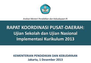 RAPAT KOORDINASI PUSAT-DAERAH: Ujian  Sekolah dan Ujian  Nasional Implementasi  Kurikulum 2013