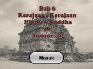 Bab 6 Kerajaan - Kerajaan  Hindu – Buddha  di  Indonesia