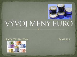 VÝVOJ MENY EURO