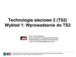 Technologie sieciowe 2 (TS2)  Wykład 1: Wprowadzenie do TS2