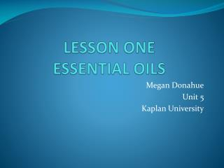 LESSON ONE ESSENTIAL OILS