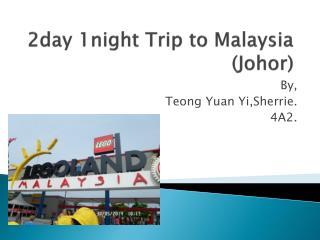 2day 1night Trip to Malaysia (Johor)