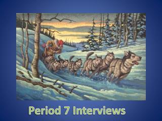 Period 7 Interviews