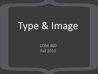 Type & Image COM 460 Fall 2010