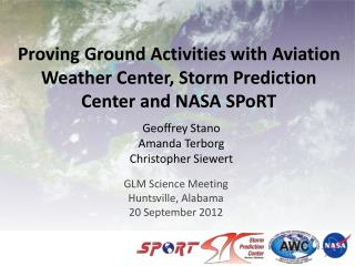 Proving Ground Activities with Aviation Weather Center, Storm Prediction Center and NASA  SPoRT