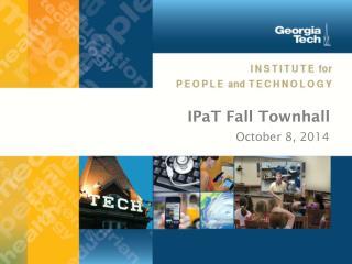 IPaT  Fall  Townhall