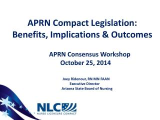 APRN Compact Legislation :  Benefits,  Implications & Outcomes APRN  Consensus Workshop