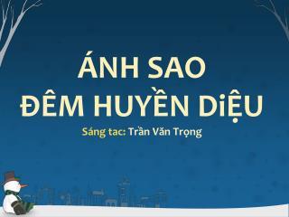 ÁNH SAO  ĐÊM HUYỀN  DiỆU Sáng tac :  Trần Văn Trọng