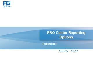 PRO Center  Reporting Options