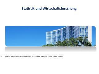 Speaker : Mr. Carsten Fink ,  Chefökonom , Economics & Statistics Division , WIPO, Geneva
