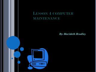 Lesson 4 computer maintenance