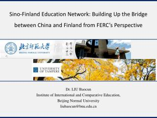 Dr. LIU  Baocun Institute of International and Comparative Education,  Beijing Normal University