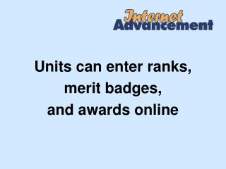 Units can enter ranks,  merit badges, and awards online