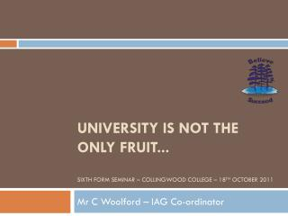 university is not the only fruit... Sixth form seminar – Collingwood College – 18 th october  2011
