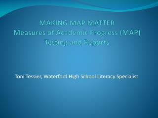 MAKING MAP MATTER Measures of Academic Progress (MAP) Testing and Reports