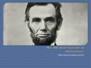 Was Abraham Lincoln an abolitionist?