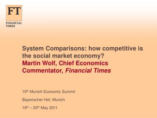 System Comparisons: how competitive is the social market economy Martin Wolf, Chief Economics Commentator, Financial Tim