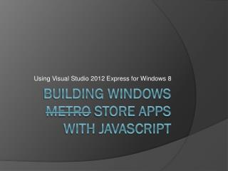 Building Windows  Metro  Store  Apps with  javascript