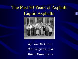 The Past 50 Years of Asphalt Liquid Asphalts