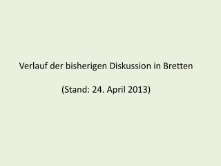 Verlauf der bisherigen Diskussion in Bretten (Stand: 24. April 2013)