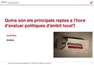 Quins són  els  principals reptes  a l' hora  d' avaluar polítiques  d' àmbit  local?