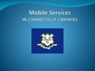 Mobile Services IN CONNECTICUT LIBRARIES