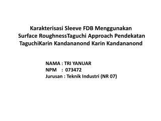 NAMA : TRI YANUAR NPM    :  073472 Jurusan : Teknik Industri (NR 07)