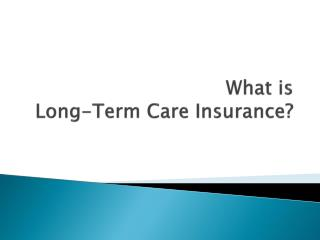 What is  Long-Term Care Insurance?