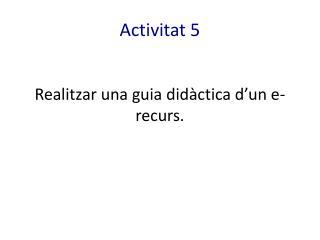 Activitat 5