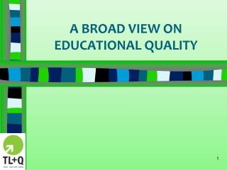 A BROAD VIEW ON EDUCATIONAL QUALITY