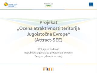 "Projekat ""Ocena atraktivnosti teritorija Jugoistočne Evrope"" ( Attract-SEE )"