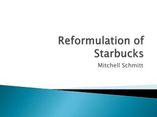 Reformulation of Starbucks