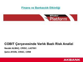 COBIT Çerçevesinde Varlık Bazlı Risk Analizi Necdet ALMAÇ, CRISC, LA27001