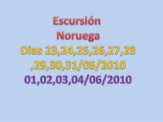 Escursión Noruega Dias  23,24,25,26,27,28 ,29,30,31/05/2010 01,02,03,04/06/2010
