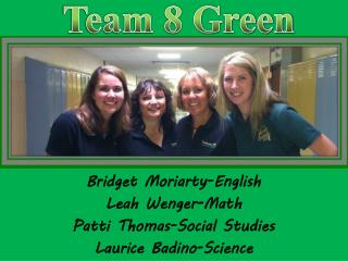 Bridget Moriarty-English Leah Wenger-Math Patti Thomas-Social Studies Laurice Badino -Science
