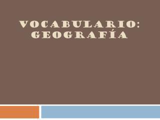 Vocabulario:  Geografía