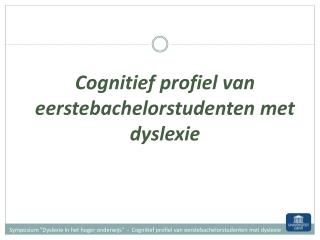 Cognitief profiel van eerstebachelorstudenten met dyslexie