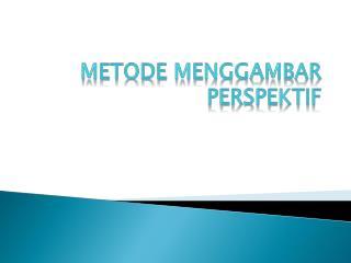 METODE MENGGAMBAR PERSPEKTIF