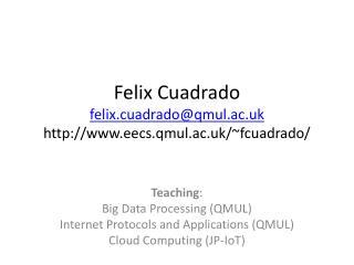 Felix Cuadrado felix.cuadrado@qmul.ac.uk eecs.qmul.ac.uk/~fcuadrado/
