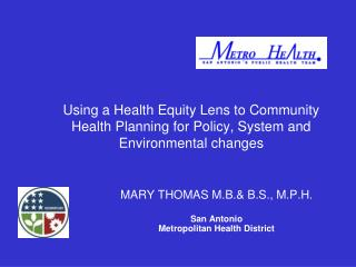 MARY THOMAS M.B.& B.S., M.P.H. San Antonio Metropolitan Health District