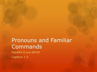 Pronouns and Familiar Commands