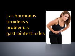 Las hormonas tiroideas y problemas gastrointestinales
