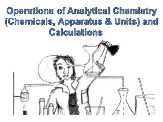 Operations of Analytical Chemistry (Chemicals, Apparatus & Units) and Calculations