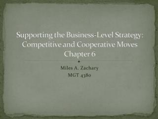 Supporting the Business-Level Strategy: Competitive and Cooperative Moves Chapter 6