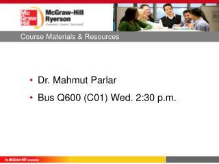 Dr.  Mahmut  Parlar Bus Q600 (C01) Wed. 2:30 p.m.