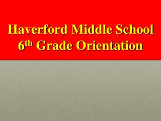Haverford Middle School 6 th  Grade Orientation
