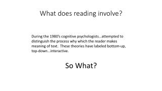 What does reading involve?