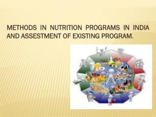 METHODS  IN NUTRITION PROGRAMS IN INDIA AND ASSESTMENT OF EXISTING PROGRAM .