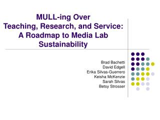 MULL-ing Over  Teaching, Research, and Service:  A Roadmap to Media Lab Sustainability